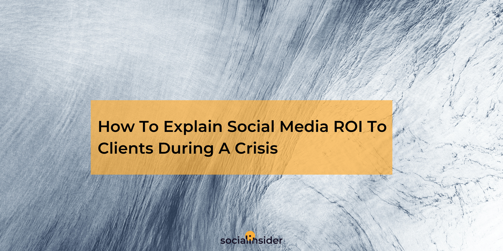 How To Explain Social Media ROI To Clients During A Crisis
