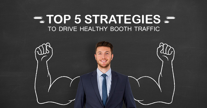 Top 5 Strategies to Drive Healthy Booth Traffic