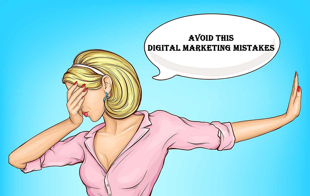 7 Biggest Digital Marketing Mistakes You Can Easily Avoid