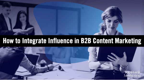 How Successful B2B Marketers Integrate Influence in the Marketing Mix