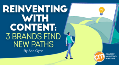 Reinventing With Content: 3 Brands Find New Paths