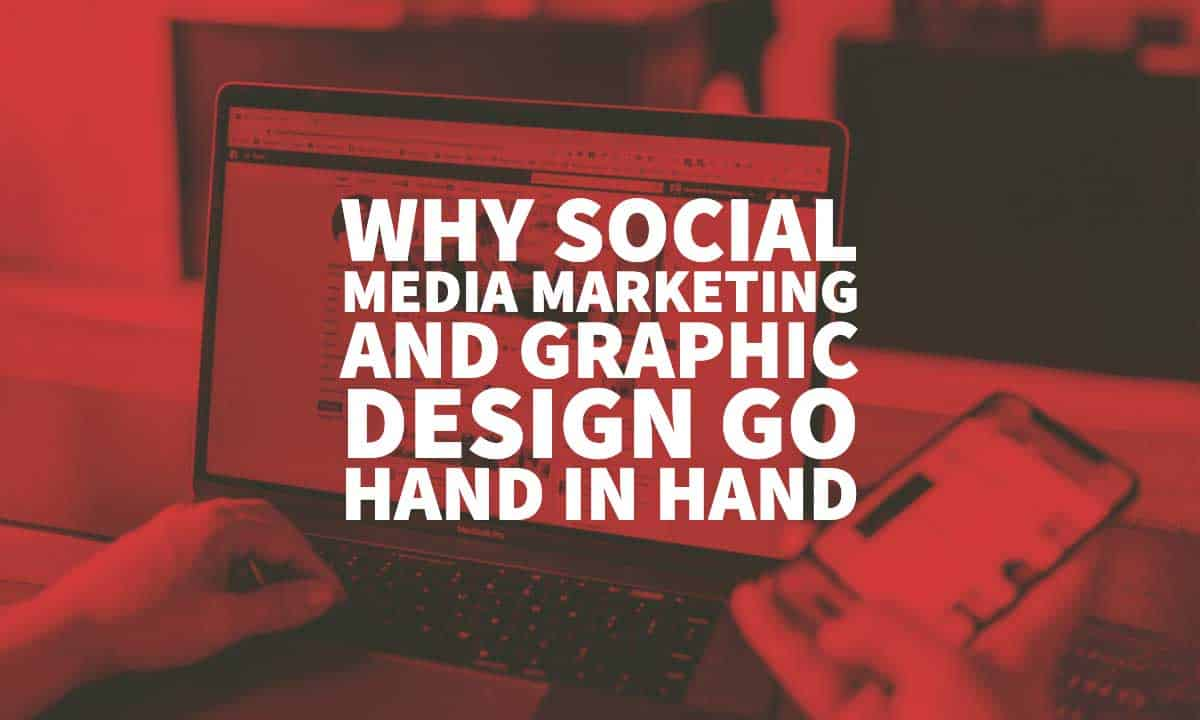 Why Social Media Marketing & Graphic Design Go Hand In Hand