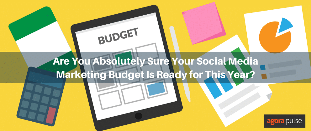 Are You Absolutely Sure Your Social Media Marketing Budget Is Ready for This Year?