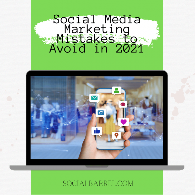 Social Media Marketing Mistakes to Avoid in 2021