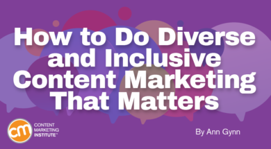 How to Do Diverse and Inclusive Content Marketing That Matters
