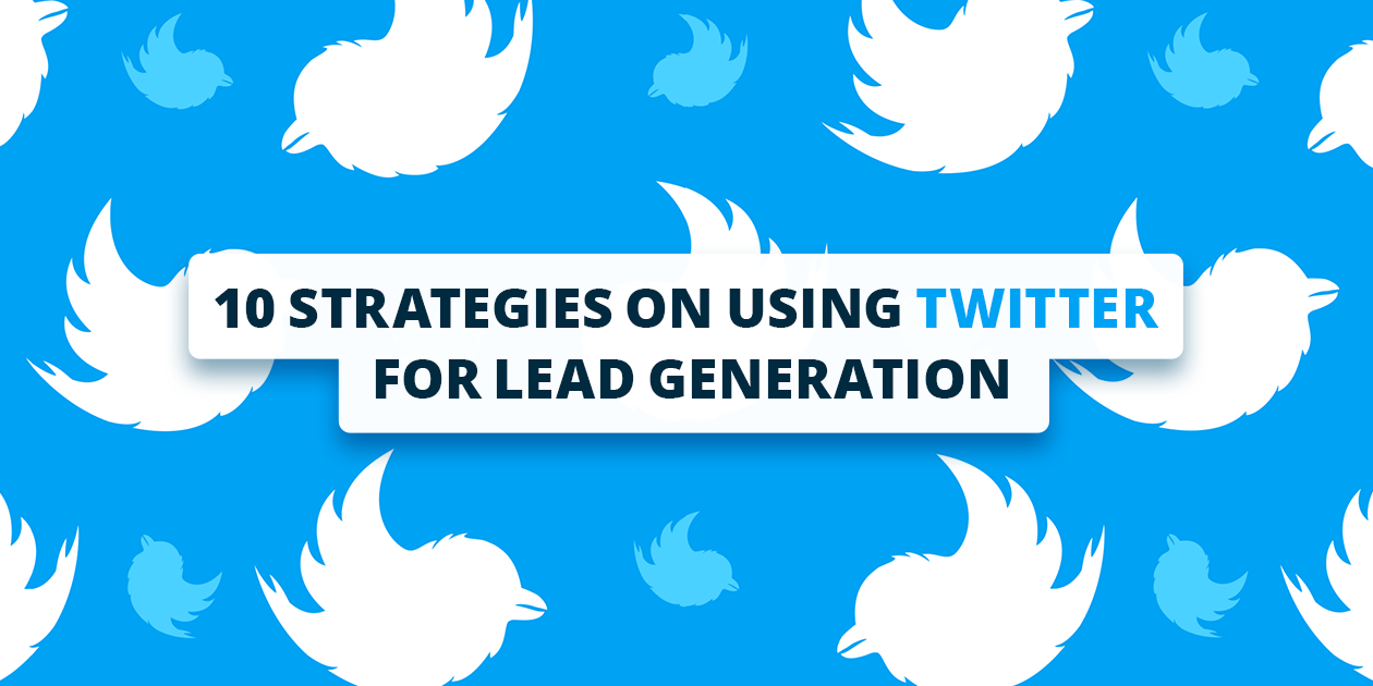 10 strategies on using Twitter for lead generation