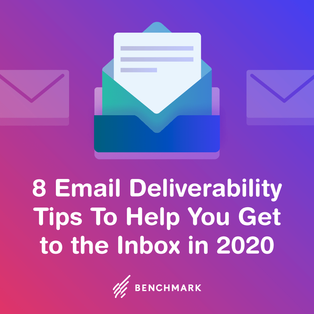 8 Email Deliverability Tips To Help You Get to the Inbox in 2020