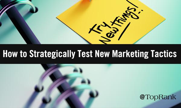 How to Test New B2B Marketing Tactics: A 6-Step Framework