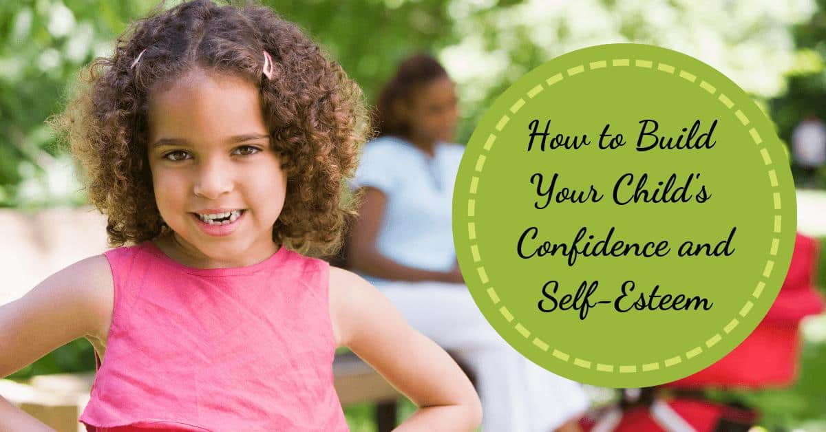 How to Build Your Child's Confidence and Self-Esteem -