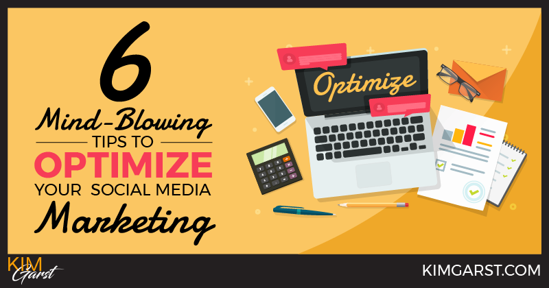 6 Mind-Blowing Tips to Optimize Your Social Media Marketing