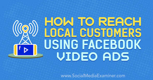 How to Reach Local Customers Using Facebook Video Ads
