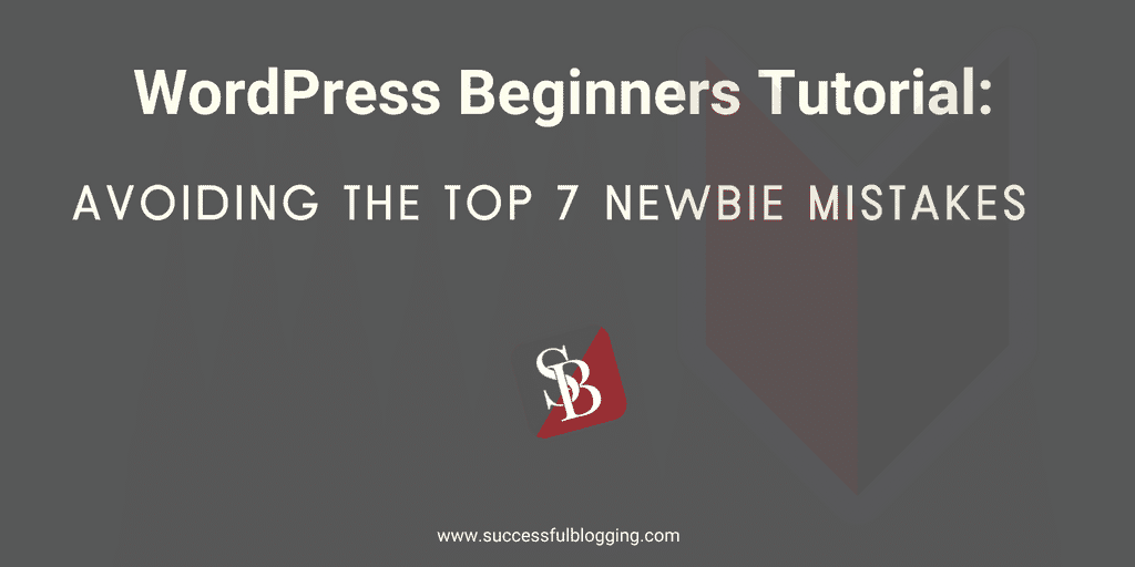 Working With WordPress: Avoiding the Top 7 Newbie Mistakes