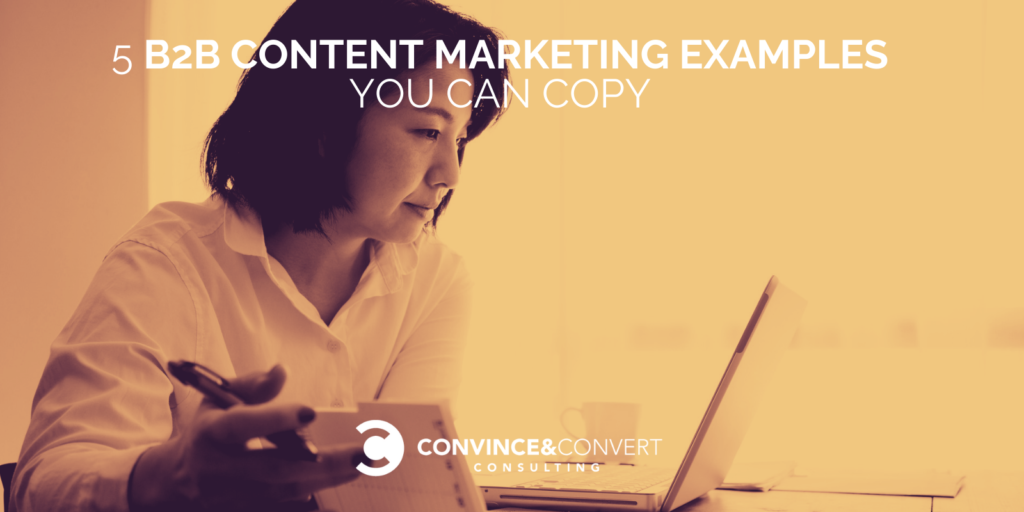5 B2B Content Marketing Examples You Can Copy - Convince & Convert