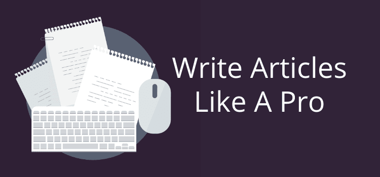 How To Write Articles Like A True Expert And For Free