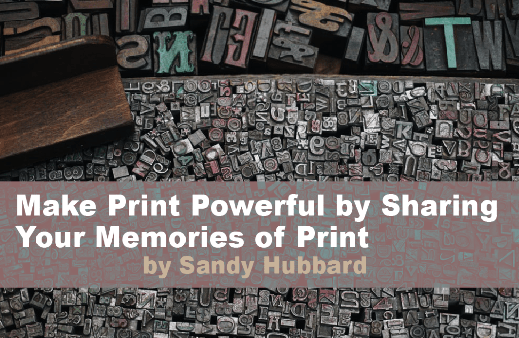 Make Print Powerful by Sharing Your Memories of Print