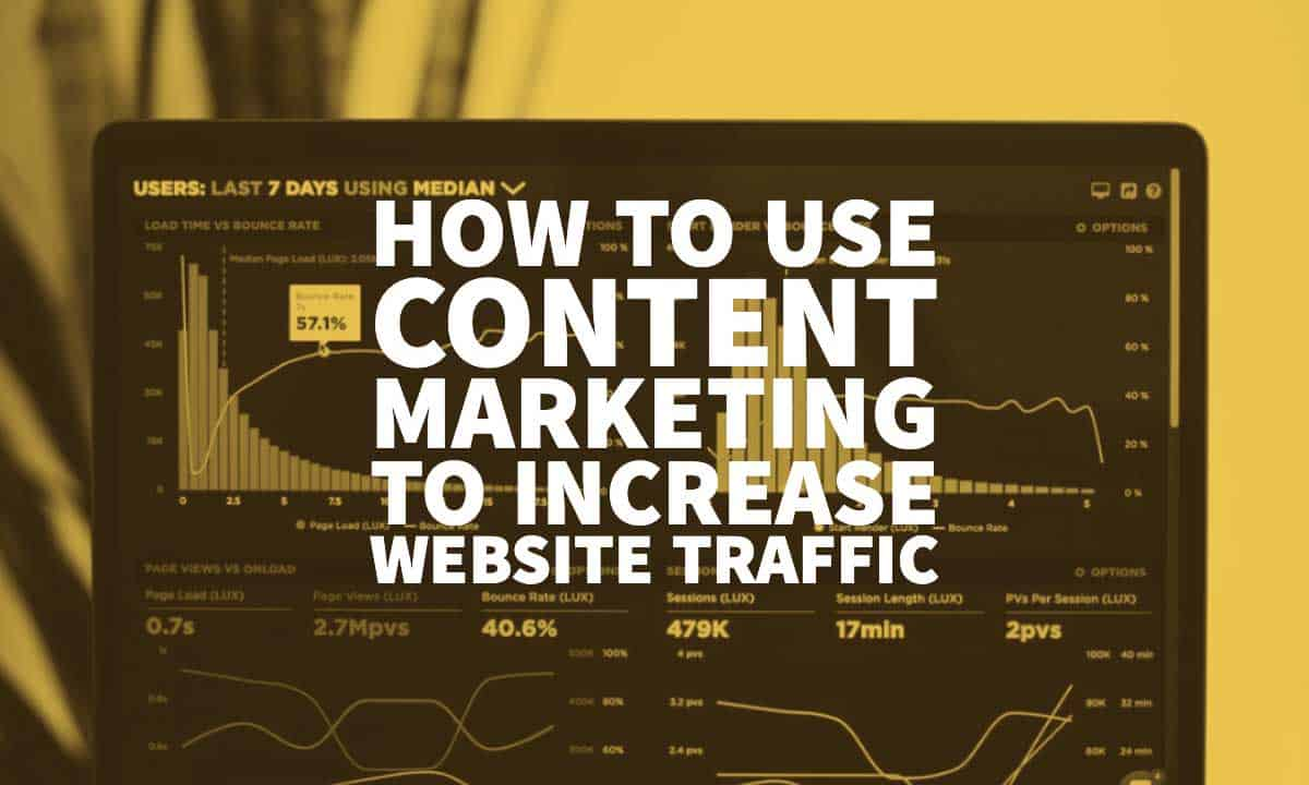 How To Use Content Marketing To Increase Website Traffic