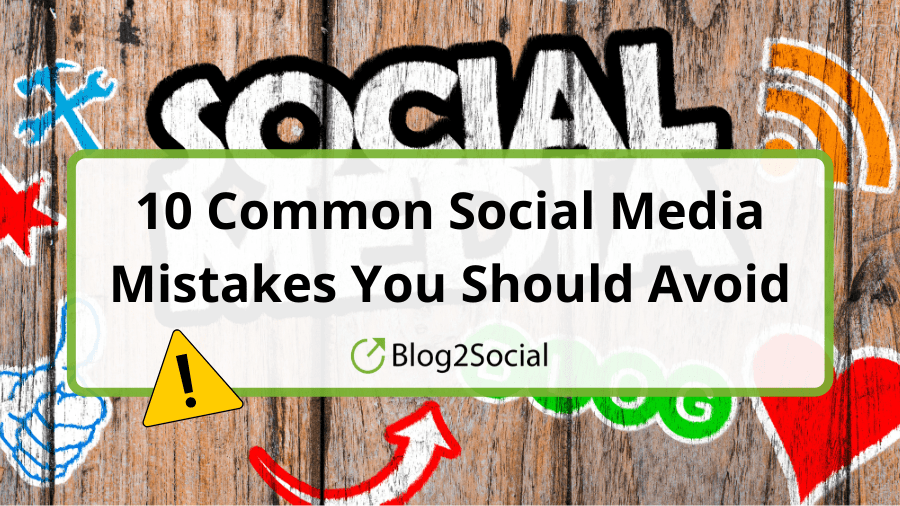 10 Common Social Media Mistakes You Should Avoid