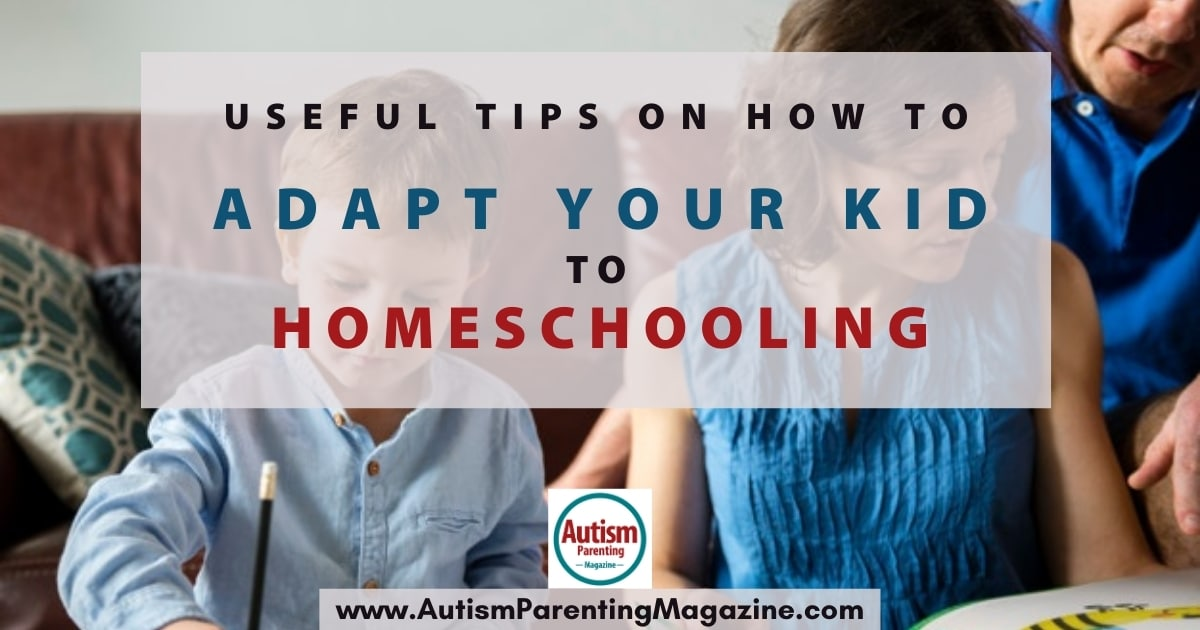 Useful Tips on How to Adapt Your Kid to Homeschooling - Autism Parenting Magazine