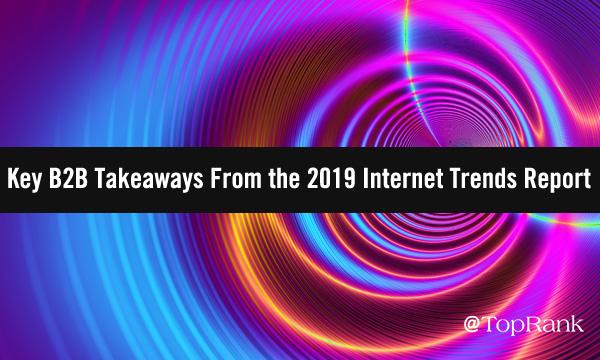 Key B2B Takeaways From the 2019 Internet Trends Report
