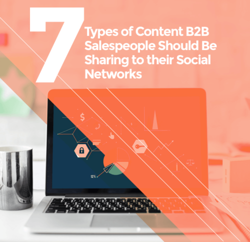 8 Types of Content B2B Salespeople Should Be Sharing to Their Social Networks