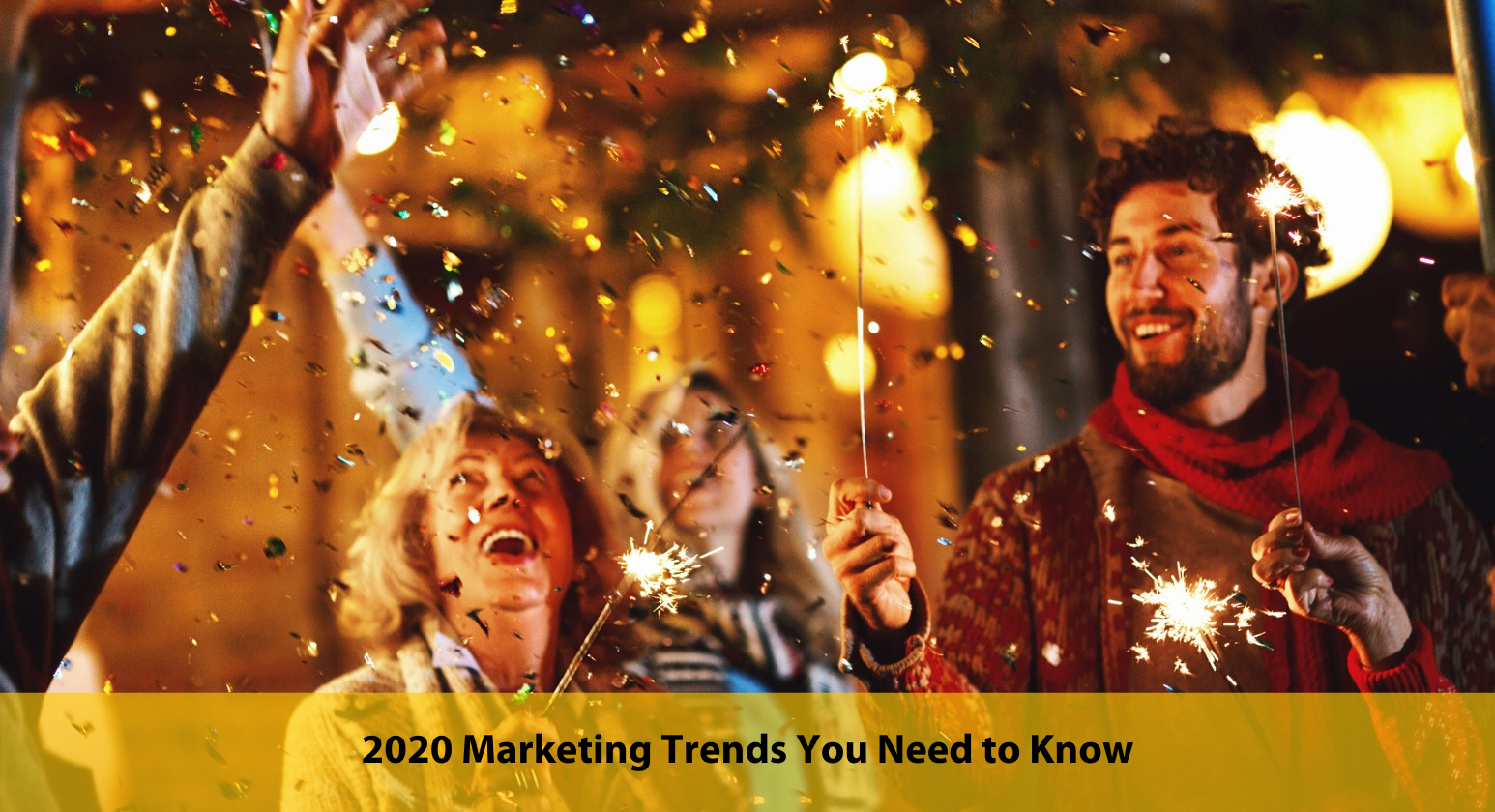 2020 Marketing Trends You Need To Know