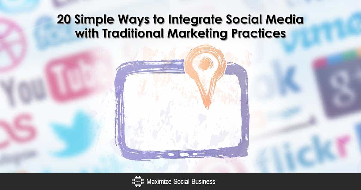 20 Simple Ways to Integrate Social Media with Traditional Marketing