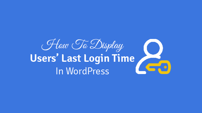 How to Display Users' Last Login Date/Time in WordPress (Step by Step)