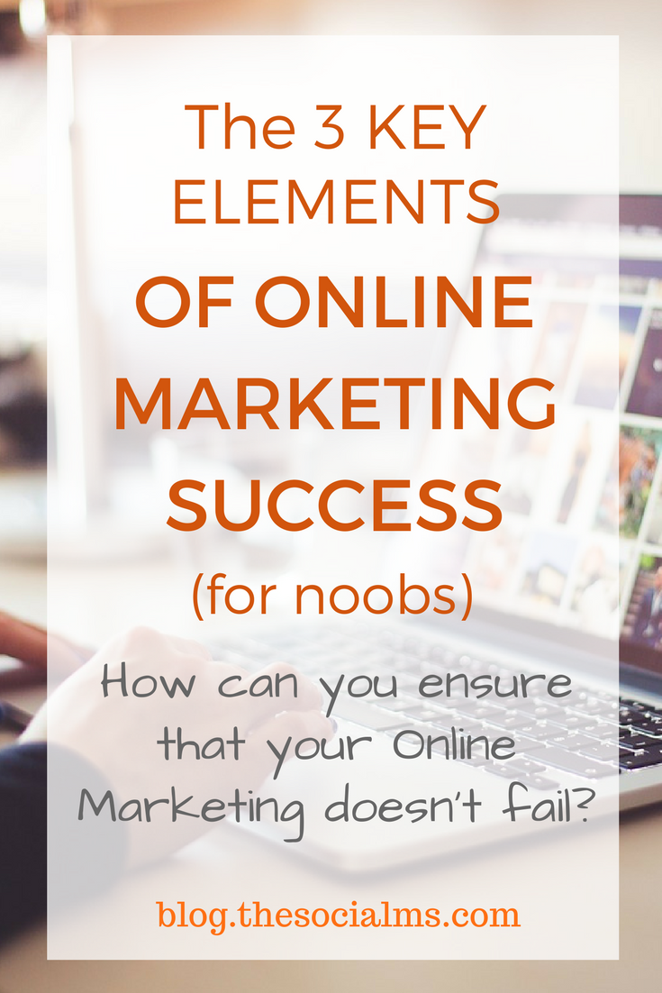 The 3 Key Elements Of Online Marketing Success (For Noobs)