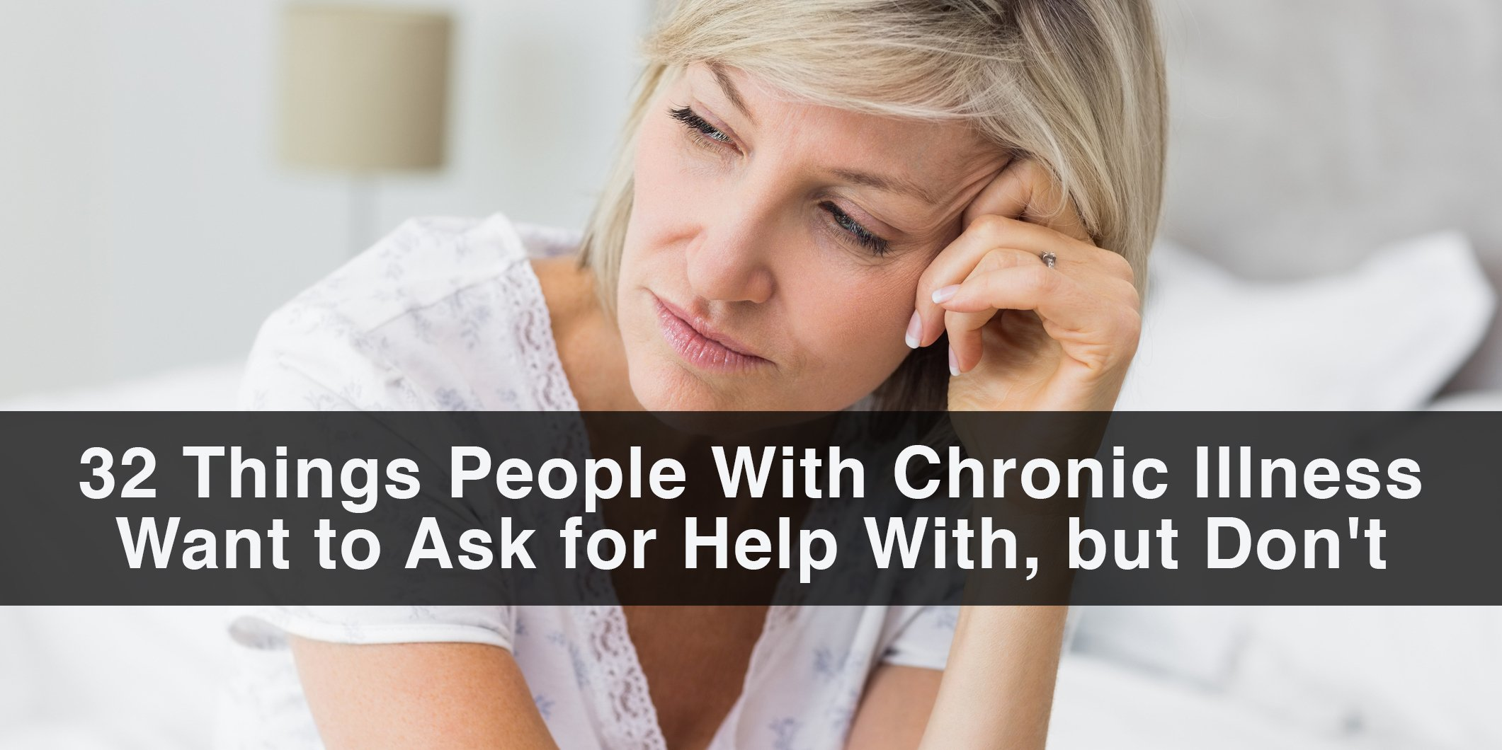 32 Things People With Chronic Illness Want to Ask for Help With, but Don't