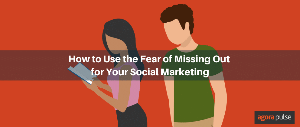 How to Use the Fear of Missing Out (FOMO) for Your Social Marketing