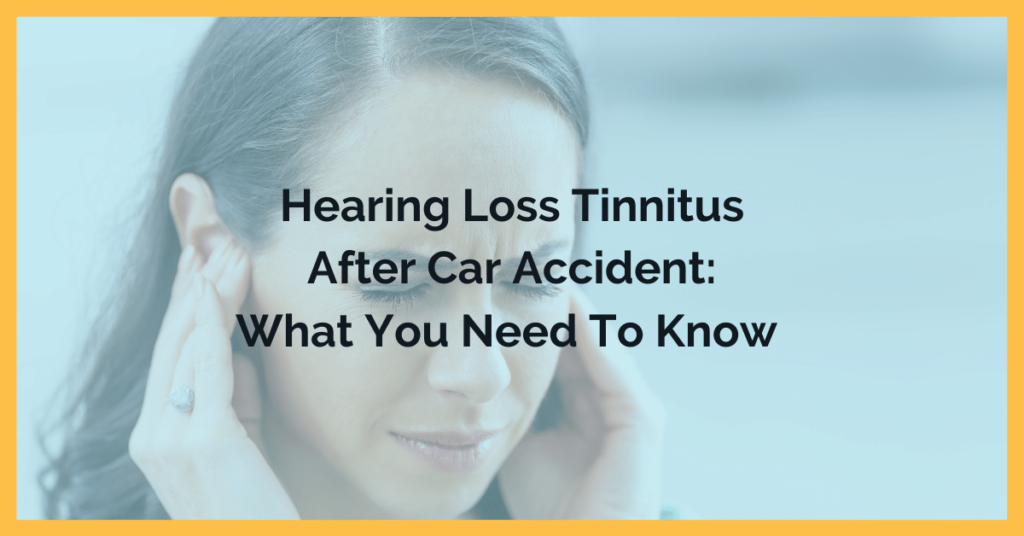 Hearing Loss And Tinnitus After Car Accident: What You Need To Know