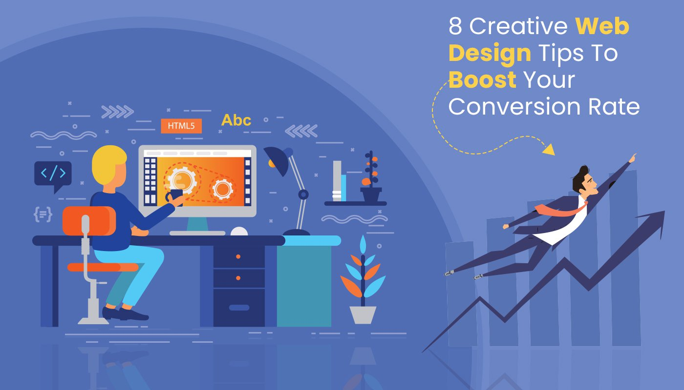 8 Creative Web Design Tips To Boost Your Conversion Rate