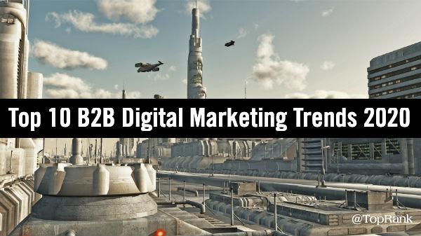 Top 10 B2B Digital Marketing Trends in 2020
