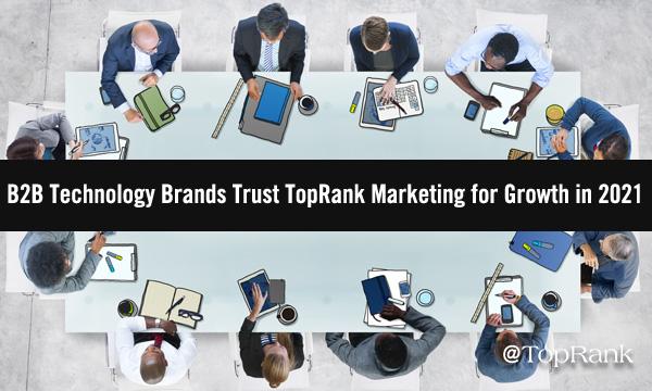 B2B Technology Brands Trust TopRank Marketing to Drive Growth in 2021