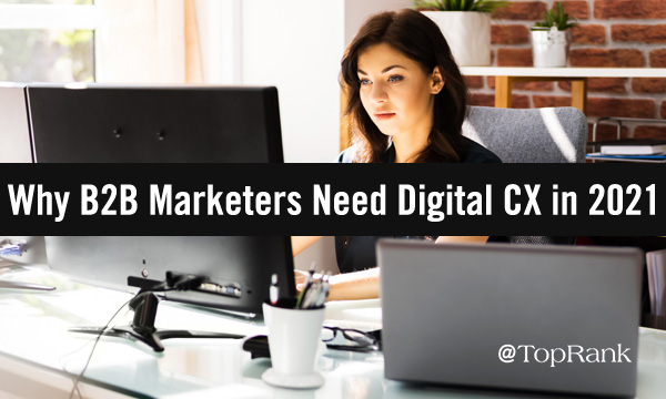 Why Digital Customer Experience Will Be A Top Focus For B2B Marketers In 2021