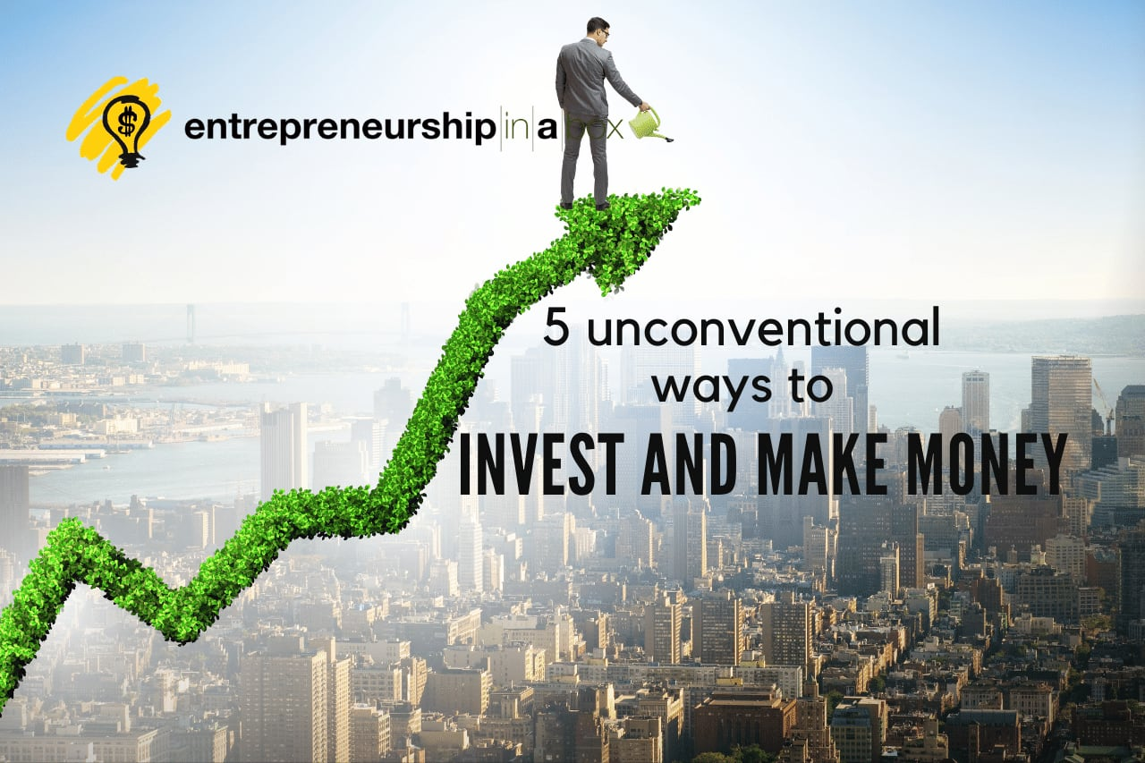 5 Unconventional Ways to Invest and Make Money