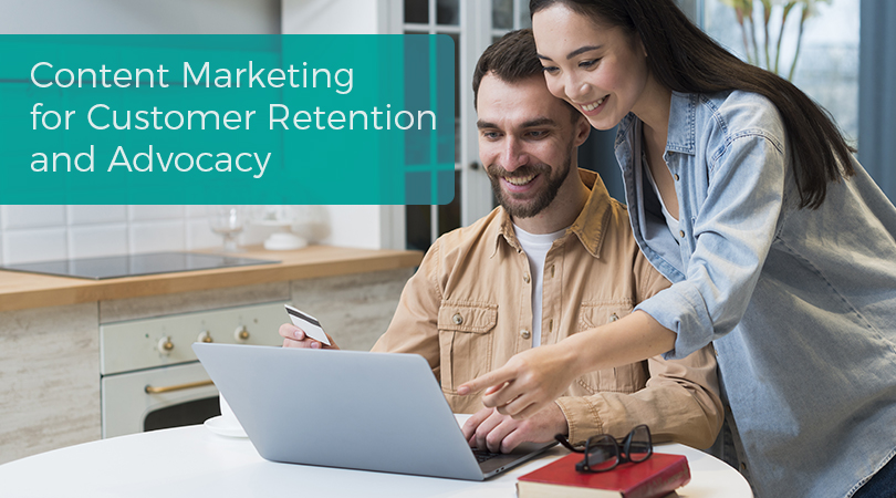 Content Marketing for Customer Retention and Advocacy