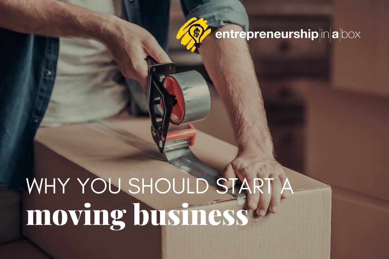 Why You Should Start A Moving Business