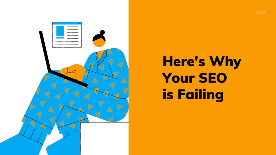 3 Little Known Reasons Why You're Failing at SEO (+How to Win)