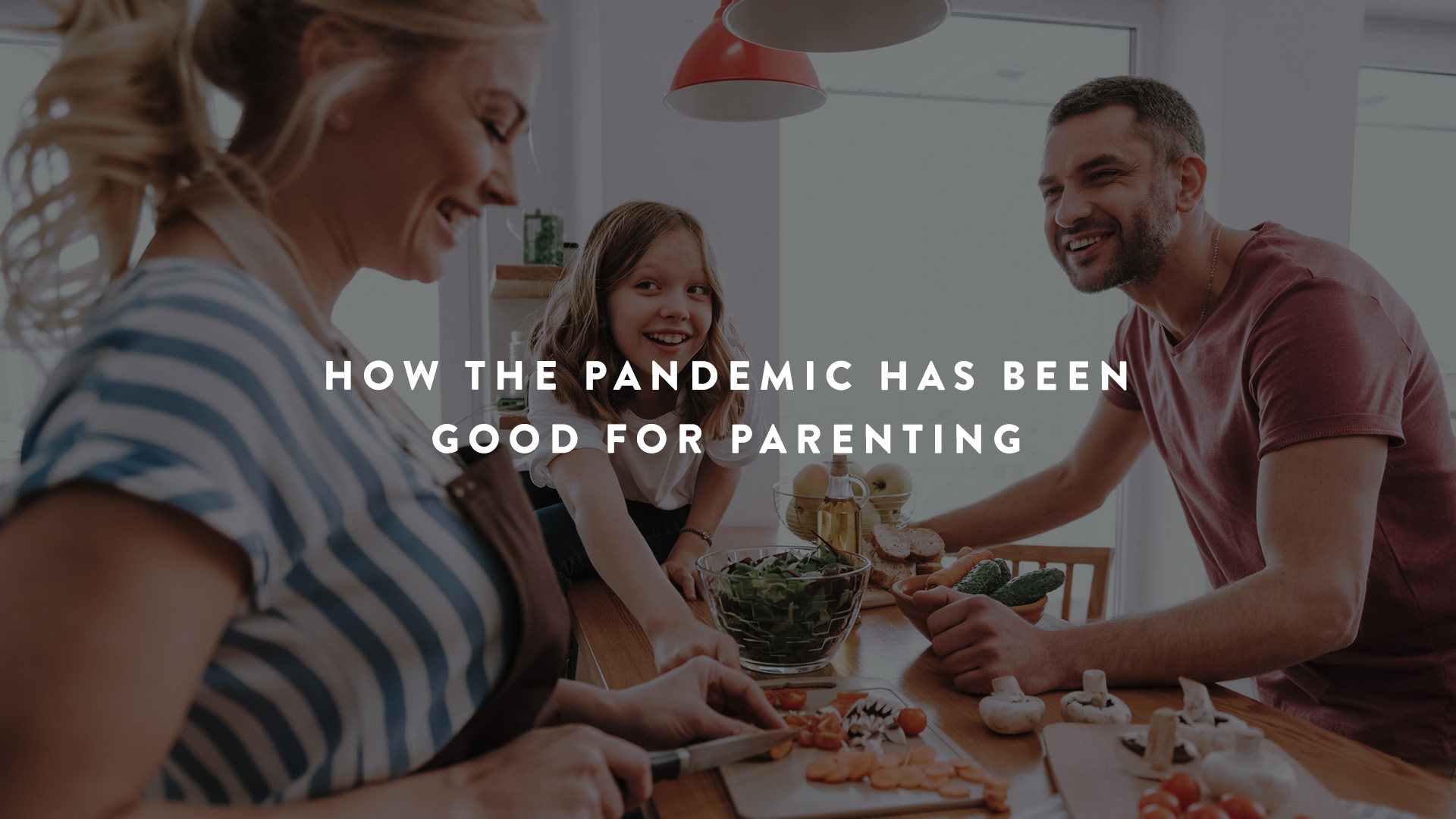 How the Pandemic Has Been Good For Parenting - Parent Cue