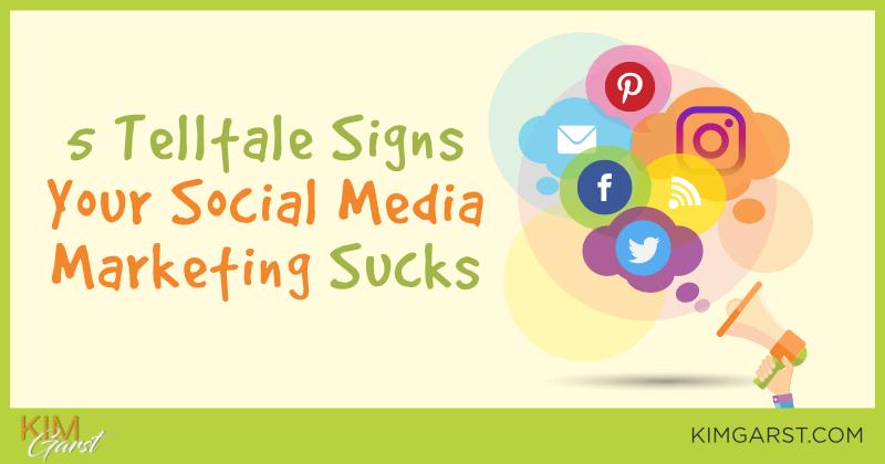 5 Telltale Signs Your Social Media Marketing Sucks