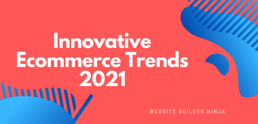 Innovative Ecommerce Trends That Will Continue to Grow in 2021