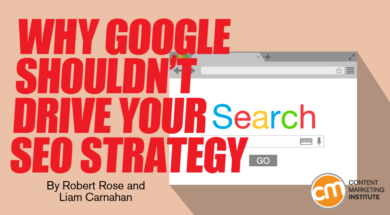 Why Google Shouldn't Drive Your SEO Strategy