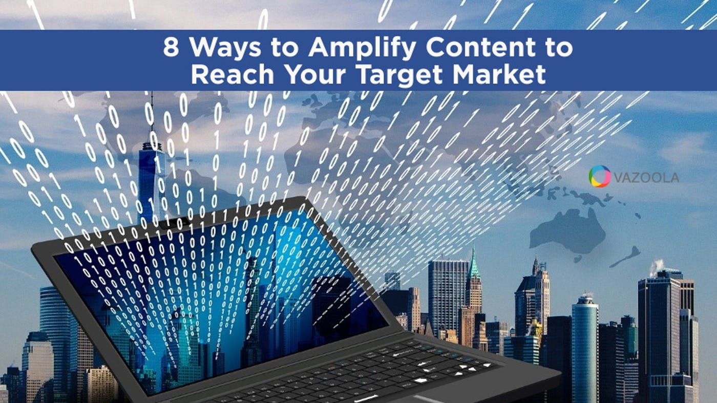 8 Ways to Amplify Content to Reach Your Target Market
