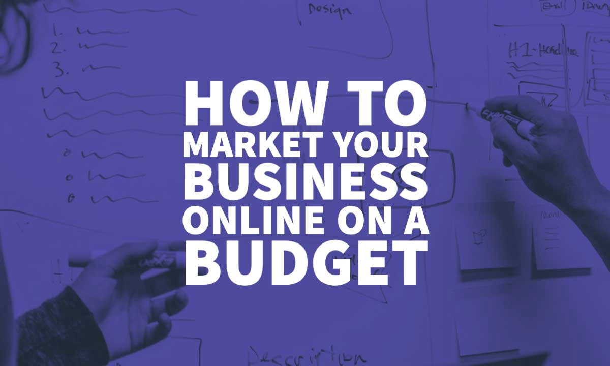 How To Market Your Business Online… On A Budget