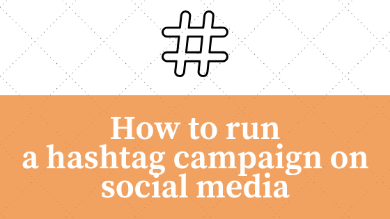 How to run a hashtag campaign on social media