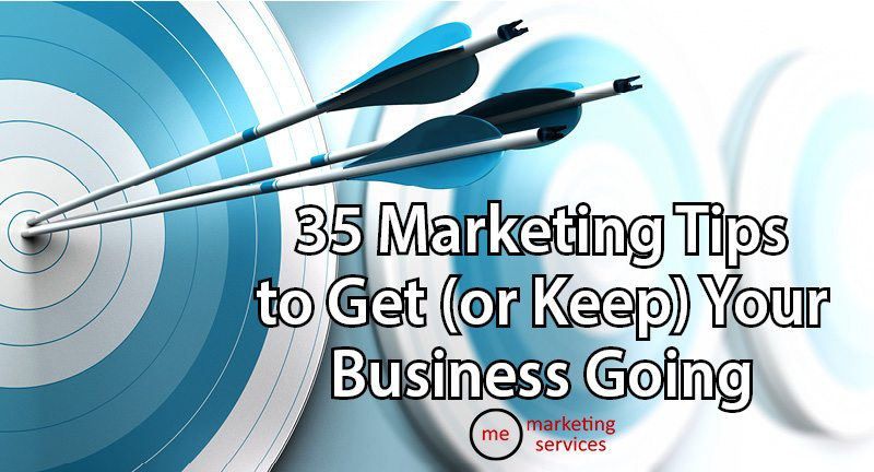 35 Marketing Tips to Get (or Keep) Your Business Going