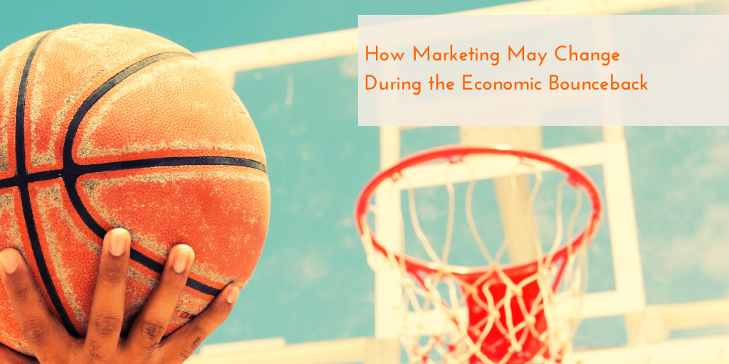 How Marketing May Change During the Economic Bounceback