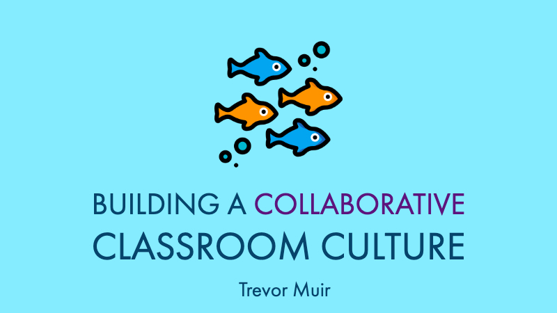 Building a Collaborative Culture in Your Classroom