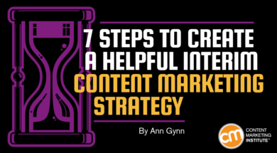 7 Steps to Create a Helpful Interim Content Marketing Strategy
